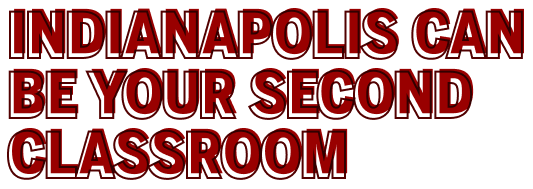 Indianapolis can be your second classroom
